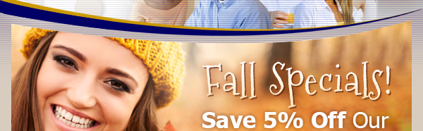 Fall Specials! Save 5% OFF Our Everyday Low Prices