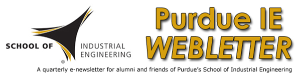 Purdue IE WEBLetter A quarterly e-newsletter for alumni and friends of Purdue's School of Industrial Engineering