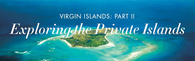 Virgin Islands: Part 2, Exploring the Private Islands