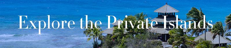 Explore the Private Islands