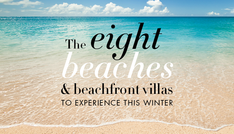 The Eight Beaches & Beachfront Villas to Experience this Winter