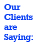 Our Clients are Saying...