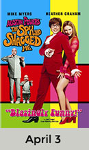 Austin Powers: The Spy who Shagged Me April 3rd