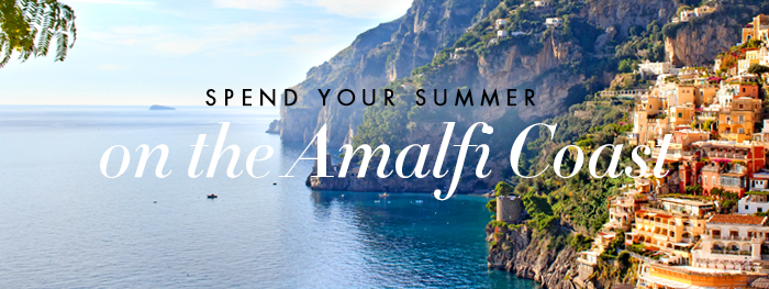 Spend your summer on the Amalfi Coast