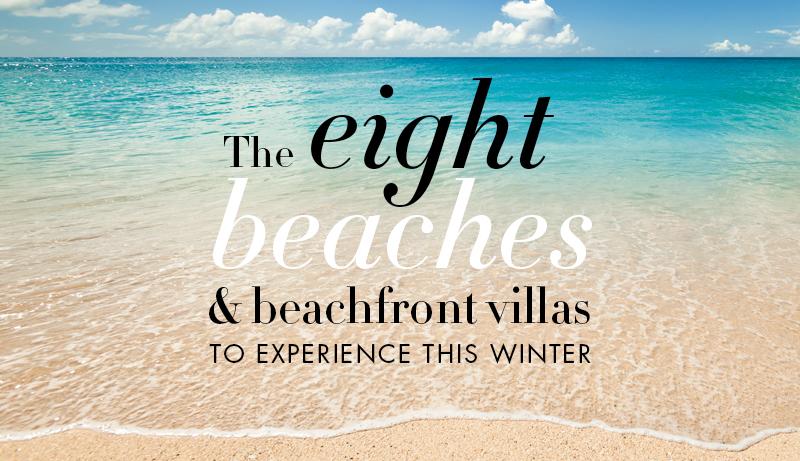 The Eight Beaches & Beachfront Villas to Experience this Winter