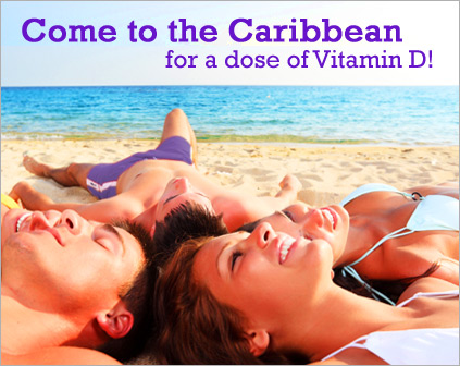 Come to the Caribbean for a dose of Vitamin D